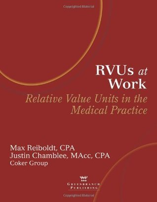 Rvus at Work: Relative Value Units in the Medical Practice Max Reiboldt