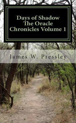 Days of Shadow: The Oracle Chronicles  by  James W Pressley
