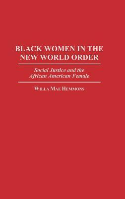 Black Women in the New World Order: Social Justice and the African American Female Willa Mae Hemmons