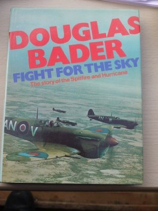 FIGHT FOR THE SKY the story of the Spitfire and Hurricane  by  Douglas Bader