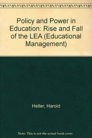 Policy and Power in Education: The Rise and Fall of the Lea  by  Harold Heller