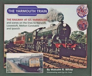 The Yarmouth Train (Sea And Land Heritage Research Series) Malcolm R. White