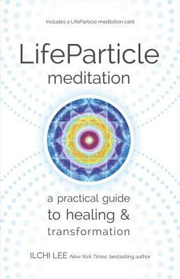 Lifeparticle Meditation: A Practical Guide to Healing and Transformation  by  Ilchi Lee