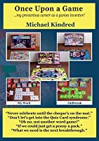 Once Upon a Game: My Precarious Career as a Games Inventor Michael Kindred