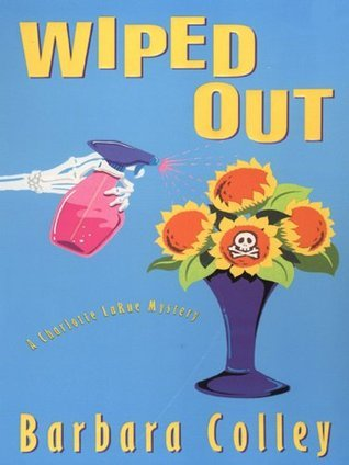Wiped Out (Charlotte LaRue Mystery, #4)  by  Barbara Colley