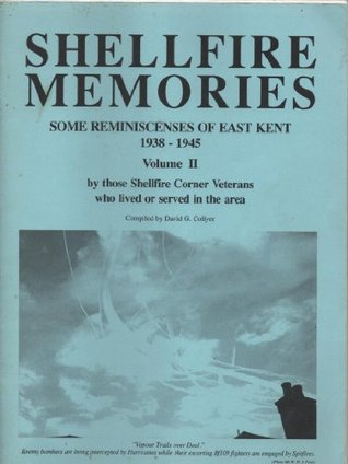 Shellfire Memories: Some Reminiscences of East Kent, 1939-45  by  David G. Collyer