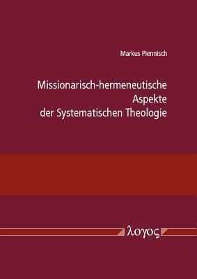 Missionarisch-Hermeneutische Aspekte Der Systematischen Theologie  by  Markus Piennisch