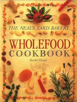 Neals Yard Bakery Wholefood Cook Book  by  Rachel Haigh
