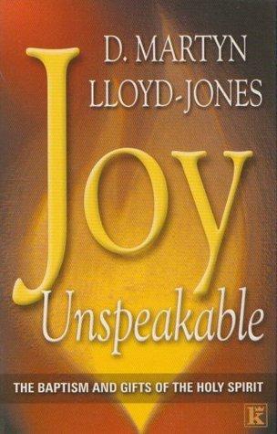 Joy Unspeakable D. Martyn Lloyd-Jones