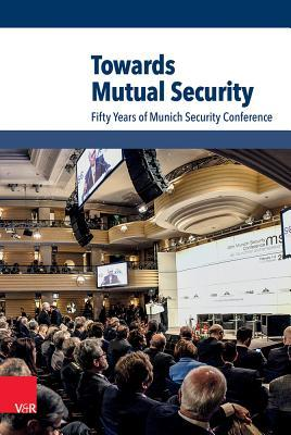 Munich Security Conference: The First Fifty Years  by  Wolfgang Ischinger