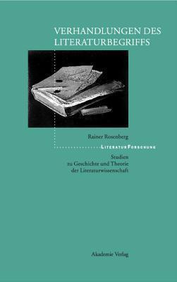 Verhandlungen Des Literaturbegriffs: Studien Zu Geschichte Und Theorie Der Literaturwissenschaft  by  Rainer Rosenberg