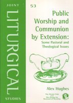 Public Worship with Communion  by  Extension: Some Pastoral and Theological Issues by Alex Hughes