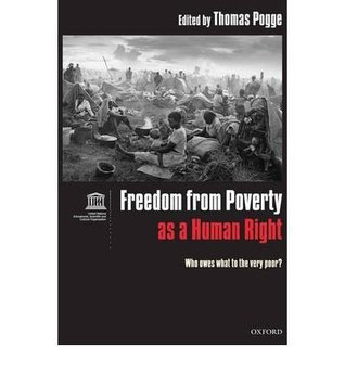 Freedom From Poverty As A Human Right: Who Owes What To The Very Poor?  by  Thomas W. Pogge