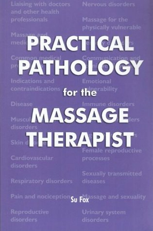 Practical Pathology For The Massage Therapist  by  Su Fox
