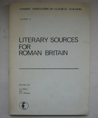 Literary Sources for Roman Britain  by  J. C. Mann