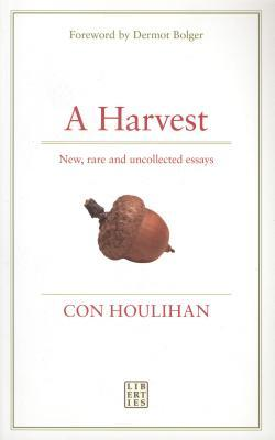 A Harvest: New, Rare and Uncollected Essays Con Houlihan