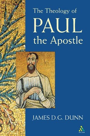 Theology of Paul the Apostle  by  James D.G. Dunn