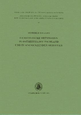 Genetivische Ortsnamen in Ostmitteldeutschland Und in Angrenzenden Gebieten  by  Gundhild Winkler