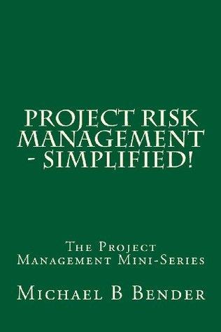Project Risk Management - Simplified! Michael B Bender
