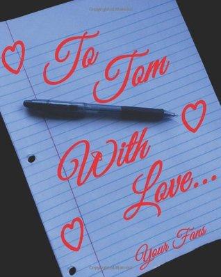 To Tom, with Love...  by  Joana Acevedo Ocasio