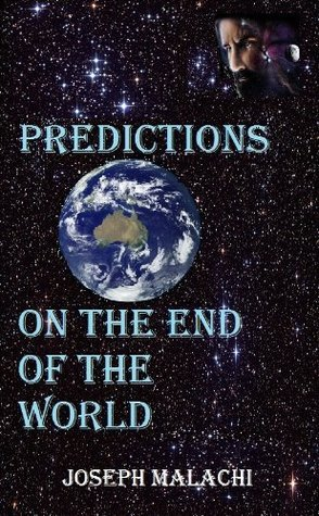 Predictions on the End of the World  by  Joseph Malachi