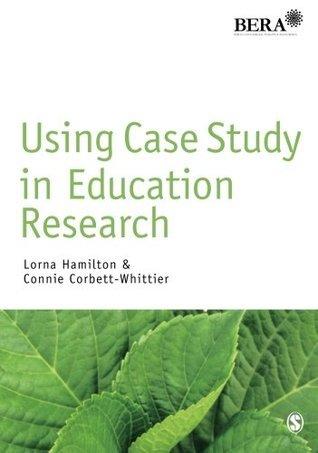 Using Case Study in Education Research.  by  Lorna Hamilton, Connie Corbett-Whittier by Lorna Hamilton