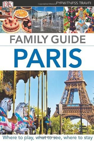 DK Eyewitness Travel Family Guide: Paris  by  Beverly Smart
