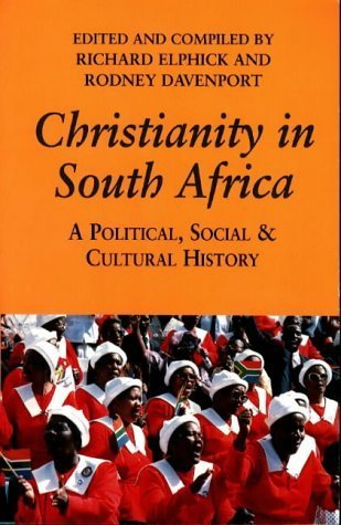 Christianity in South Africa: A Political, Social and Cultural History  by  Richard Elphick