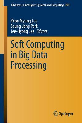 Soft Computing in Big Data Processing  by  Keon Myung Lee