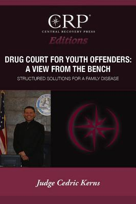 Drug Court for Young Offenders: A View from the Bench  by  Cedric Kerns