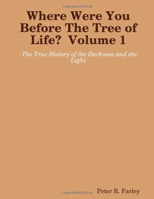Where Were You Before The Tree Of Life? Volume 1 Peter R. Farley