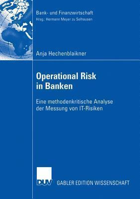 Operational Risk in Banken: Eine Methodenkritische Analyse Der Messung Von It-Risiken Anja Hechenblaikner