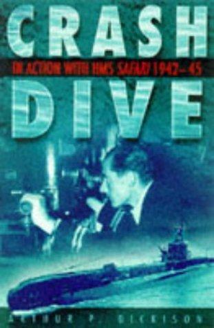 Crash Dive: In Action with HMS Safari 1942-43  by  Arthur P. Dickison