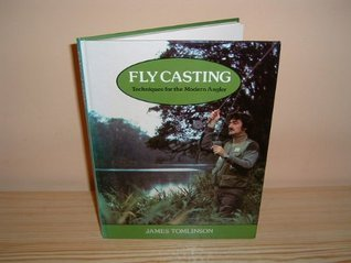 Fly Casting: Techniques for the Modern Angler  by  James Tomlinson