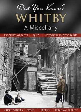 Whitby: A Miscellany (Did you know?) Julia Skinner