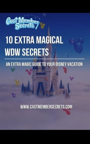 10 Extra Magical WDW Secrets: Walt Disney World Secrets and Tips Guide Book John Kenney