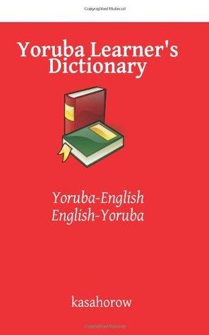Yoruba Learners Dictionary: Yoruba-English, English-Yoruba  by  Kasahorow