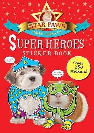 Super Heroes Sticker Book: Star Paws: An animal dress-up sticker book  by  Macmillan Childrens Books