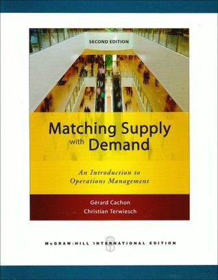Matching Supply With Demand: An Introduction To Operations Management Gérard Cachon