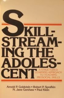 Skill Streaming The Adolescent: A Structured Learning Approach To Teaching Prosocial Skills  by  Arnold P. Goldstein