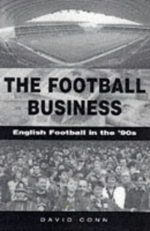 The Football Business English Football in the 90s  by  David Conn