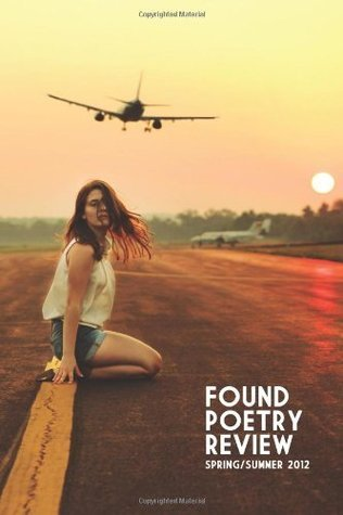 The Found Poetry Review: Spring/Summer 2012 (Volume 4) Various