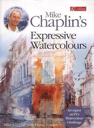 Mike Chaplins Expressive Watercolours Mike Chaplin