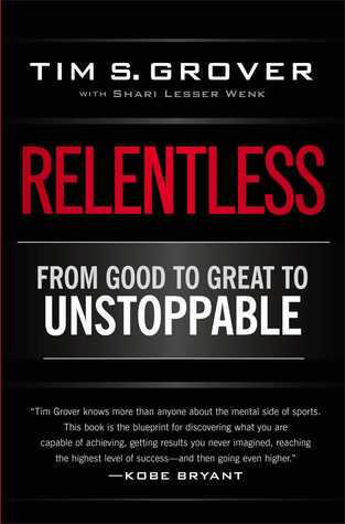 Relentless: From Good to Great to Unstoppable  by  Tim Grover