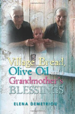 Village Bread, Olive Oil and a Grandmothers Blessing  by  Elena Demetriou