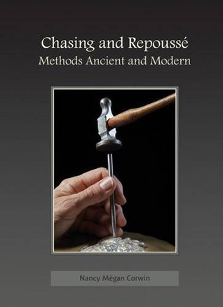 Chasing and Repousse: Methods Ancient and Modern Nancy Megan Corwin