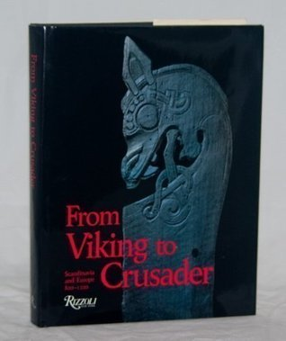 From Viking to Crusader: The Scandinavians and Europe 800-1200  by  Else Roesdahl