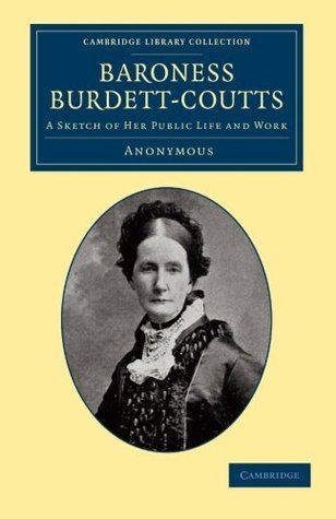Baroness Burdett-Coutts: A Sketch of Her Public Life and Work  by  J.G. Lockhart