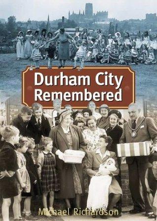 Durham City Remembered  by  Michael Richardson