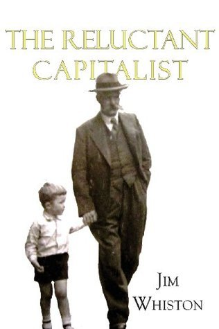The Reluctant Capitalist  by  Jim Whiston